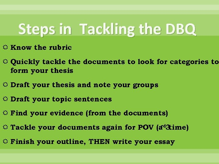 Steps in Tackling the DBQ Know the rubric Quickly tackle the documents to look
