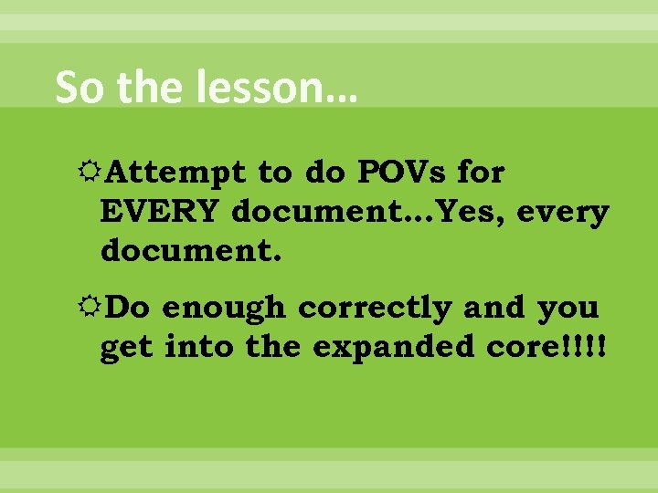 So the lesson… Attempt to do POVs for EVERY document…Yes, every document. Do enough
