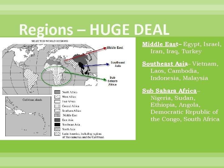 Regions – HUGE DEAL Middle East– Egypt, Israel, Iran, Iraq, Turkey Southeast Asia– Vietnam,