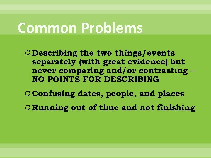 Common Problems Describing the two things/events separately (with great evidence) but never comparing and/or