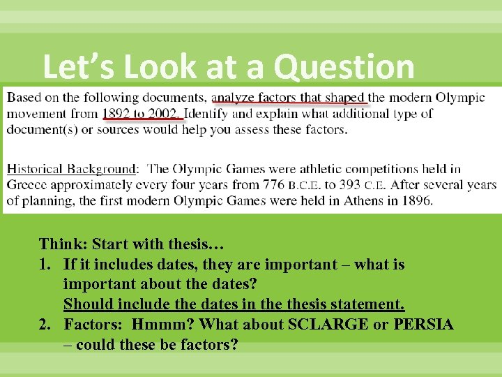 Let's Look at a Question Think: Start with thesis… 1. If it includes dates,