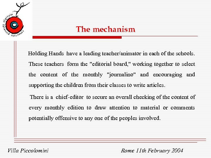 The mechanism Holding Hands have a leading teacher/animator in each of the schools. These