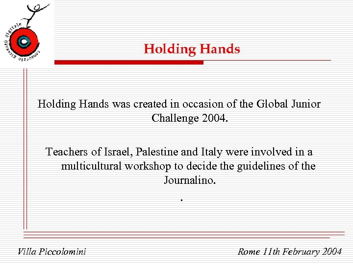 Holding Hands was created in occasion of the Global Junior Challenge 2004. Teachers of
