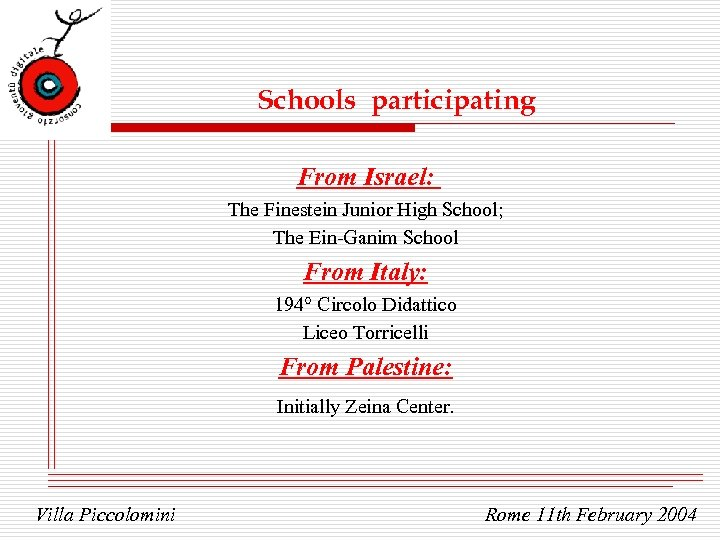 Schools participating From Israel: The Finestein Junior High School; The Ein-Ganim School From Italy: