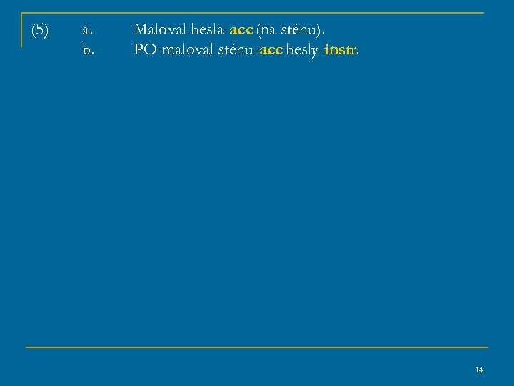 (5) a. b. Maloval hesla-acc (na sténu). PO-maloval sténu-acc hesly-instr. 14