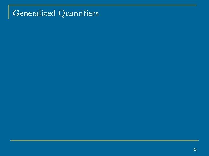 Generalized Quantifiers 22