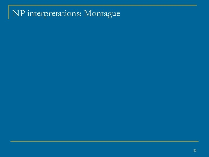 NP interpretations: Montague 23