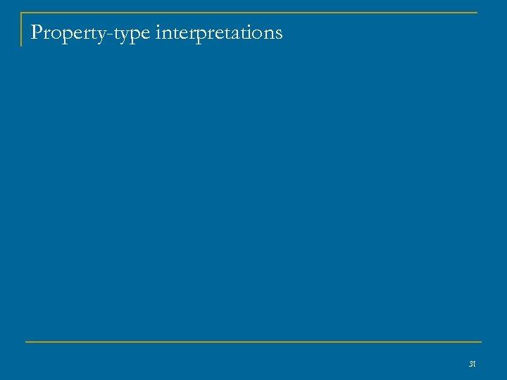 Property-type interpretations 31