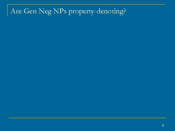 Are Gen Neg NPs property-denoting? 41