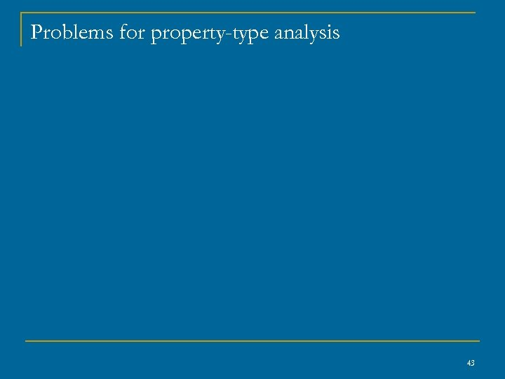 Problems for property-type analysis 43