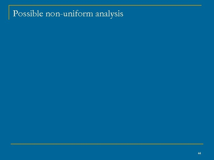 Possible non-uniform analysis 44
