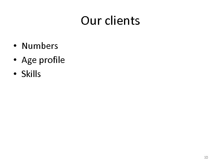 Our clients • Numbers • Age profile • Skills 10