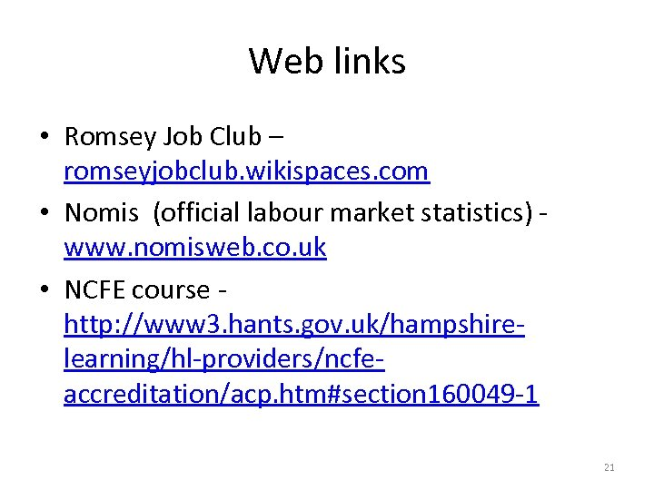 Web links • Romsey Job Club – romseyjobclub. wikispaces. com • Nomis (official labour