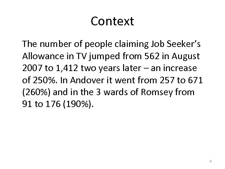 Context The number of people claiming Job Seeker's Allowance in TV jumped from 562