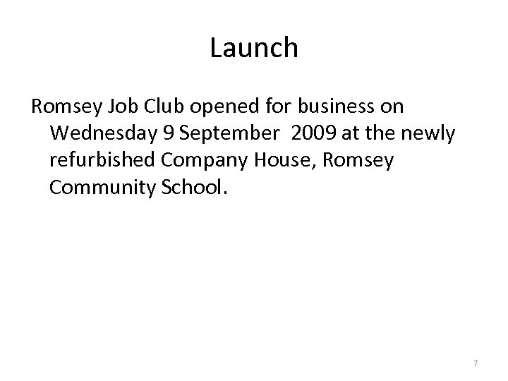 Launch Romsey Job Club opened for business on Wednesday 9 September 2009 at the