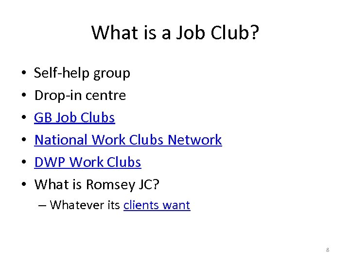What is a Job Club? • • • Self-help group Drop-in centre GB Job