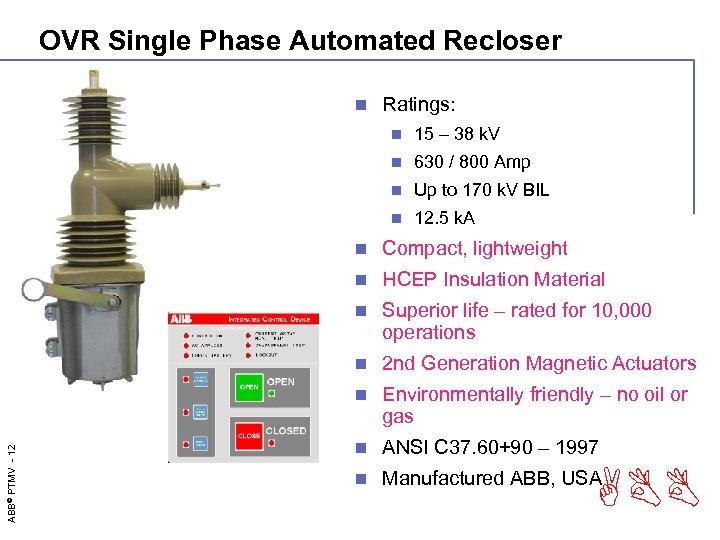 OVR Single Phase Automated Recloser n Ratings: n 15 – 38 k. V n