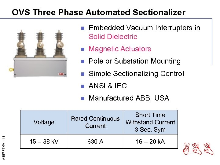 OVS Three Phase Automated Sectionalizer n n Simple Sectionalizing Control n ANSI & IEC