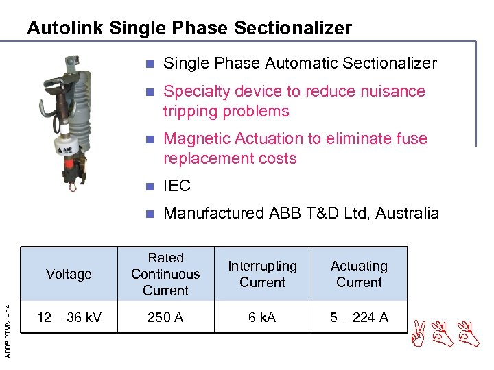 Autolink Single Phase Sectionalizer n Single Phase Automatic Sectionalizer n Specialty device to reduce