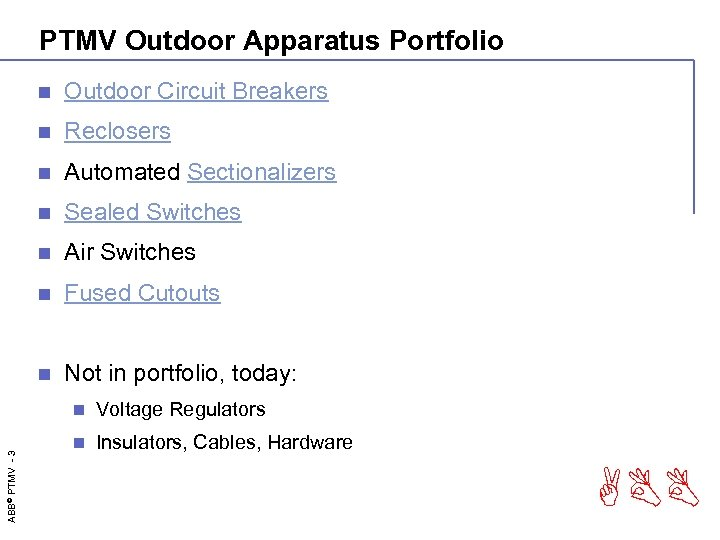 PTMV Outdoor Apparatus Portfolio n Outdoor Circuit Breakers n Reclosers n Automated Sectionalizers n