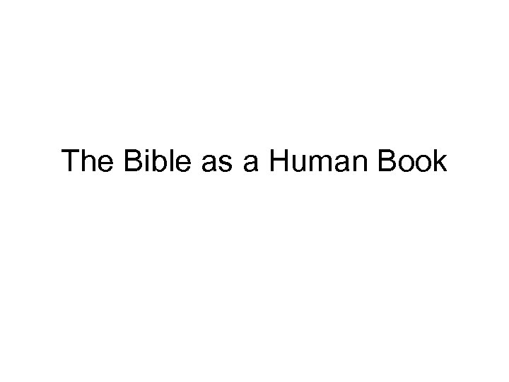 The Bible as a Human Book