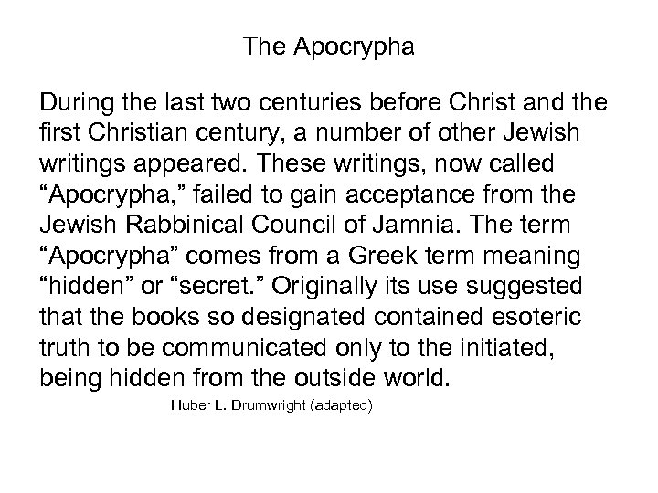The Apocrypha During the last two centuries before Christ and the first Christian century,