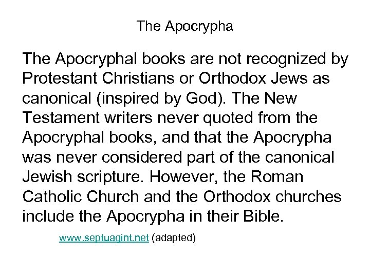 The Apocryphal books are not recognized by Protestant Christians or Orthodox Jews as canonical