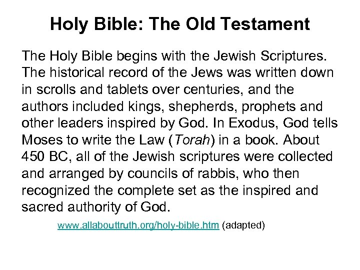 Holy Bible: The Old Testament The Holy Bible begins with the Jewish Scriptures. The