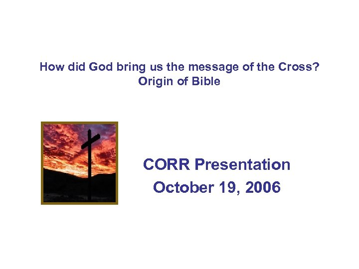 How did God bring us the message of the Cross? Origin of Bible CORR