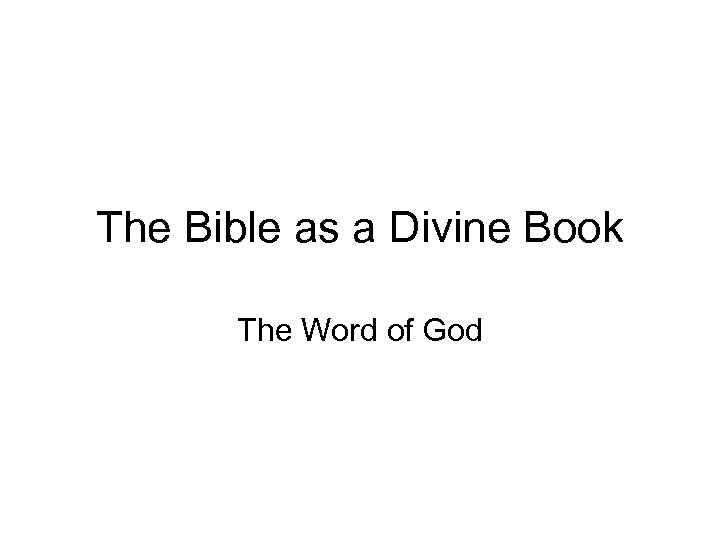 The Bible as a Divine Book The Word of God