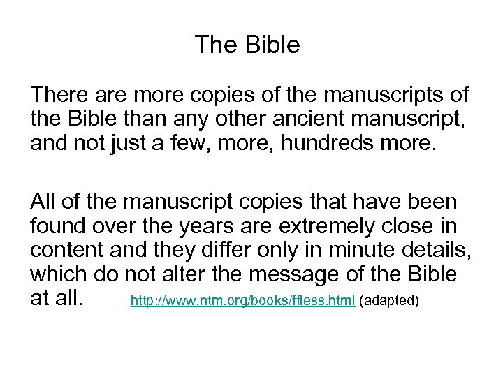 The Bible There are more copies of the manuscripts of the Bible than any