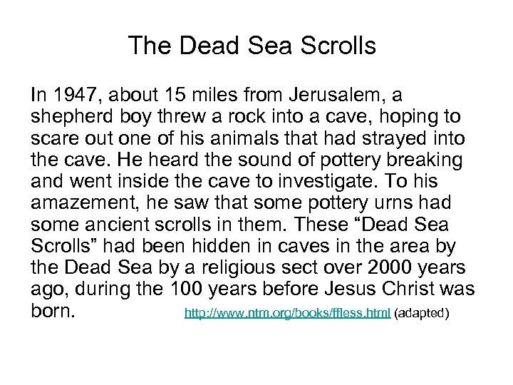 The Dead Sea Scrolls In 1947, about 15 miles from Jerusalem, a shepherd boy