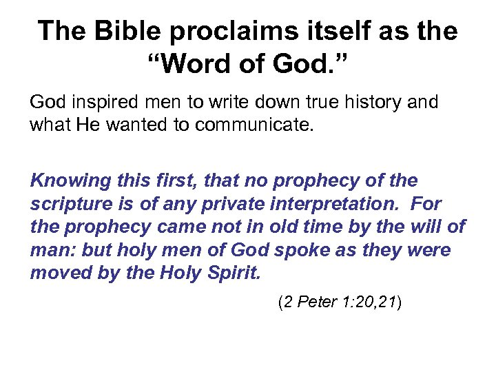 """The Bible proclaims itself as the """"Word of God. """" God inspired men to"""