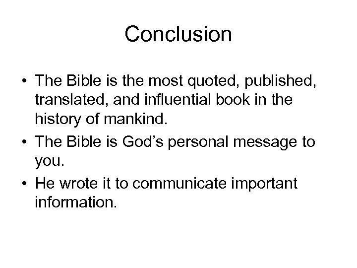 Conclusion • The Bible is the most quoted, published, translated, and influential book in