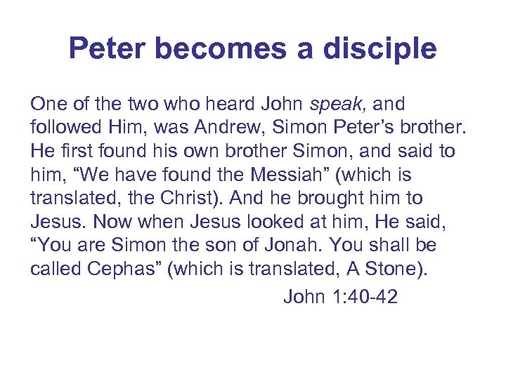 Peter becomes a disciple One of the two who heard John speak, and followed
