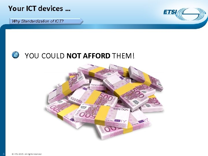 Your ICT devices … Why Standardization of ICT? YOU COULD NOT AFFORD THEM! 3