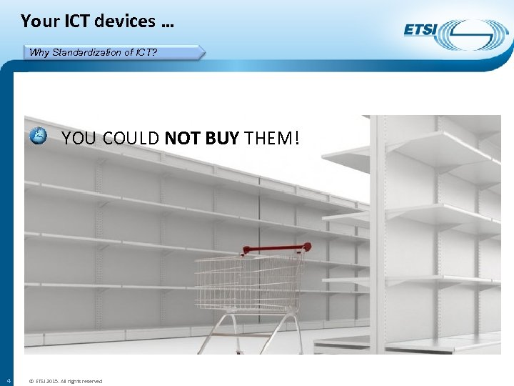 Your ICT devices … Why Standardization of ICT? YOU COULD NOT BUY THEM! 4