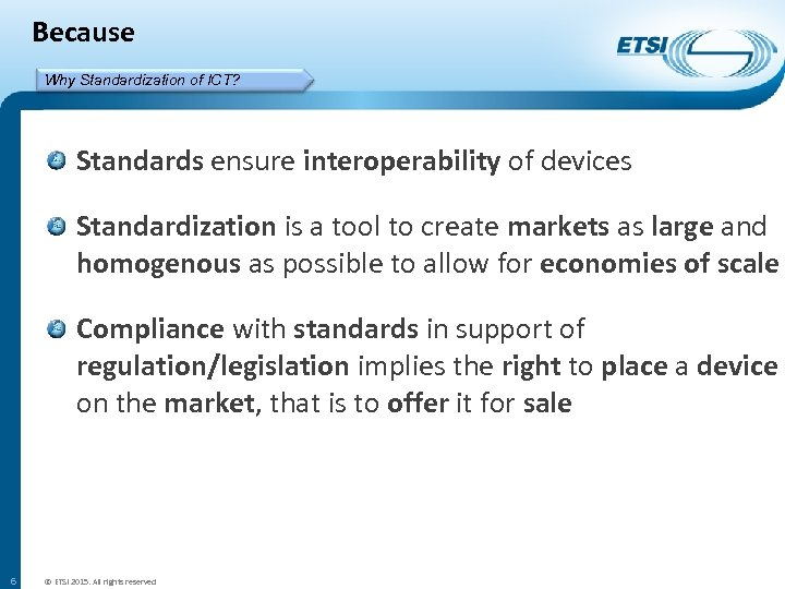Because Why Standardization of ICT? Standards ensure interoperability of devices Standardization is a tool