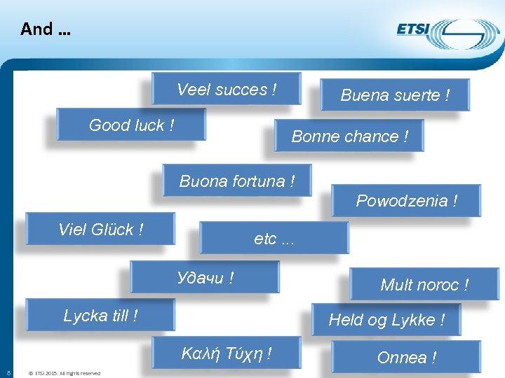And … Veel succes ! Good luck ! Buena suerte ! Bonne chance !