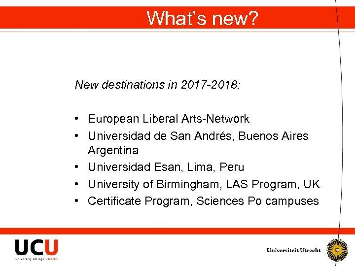 What's new? New destinations in 2017 -2018: • European Liberal Arts-Network • Universidad de
