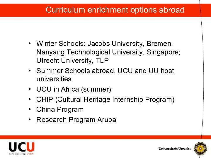 Curriculum enrichment options abroad • Winter Schools: Jacobs University, Bremen; Nanyang Technological University, Singapore;