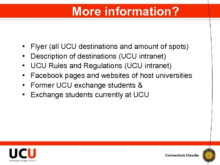 More information? • • • Flyer (all UCU destinations and amount of spots) Description