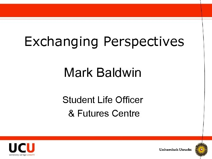 Exchanging Perspectives Mark Baldwin Student Life Officer & Futures Centre
