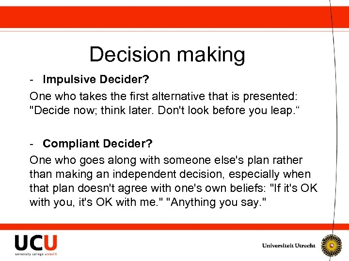 Decision making - Impulsive Decider? One who takes the first alternative that is presented: