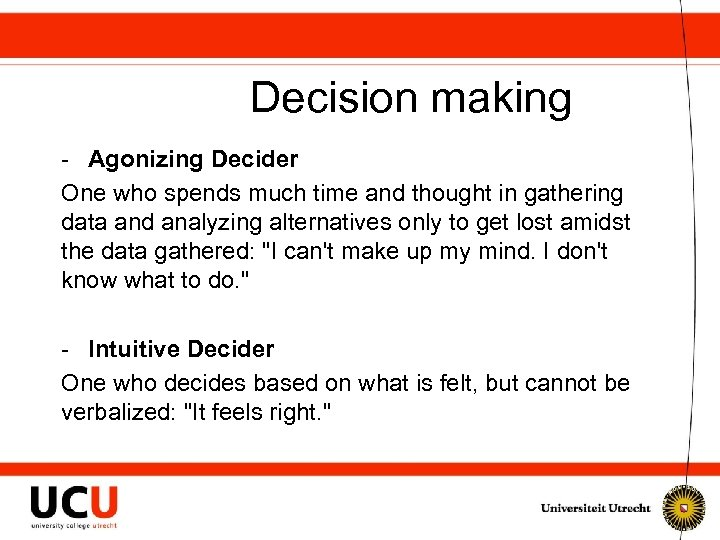 Decision making - Agonizing Decider One who spends much time and thought in gathering