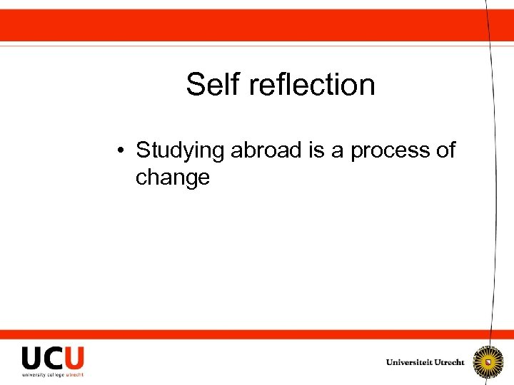 Self reflection • Studying abroad is a process of change