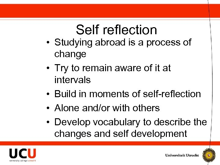Self reflection • Studying abroad is a process of change • Try to remain
