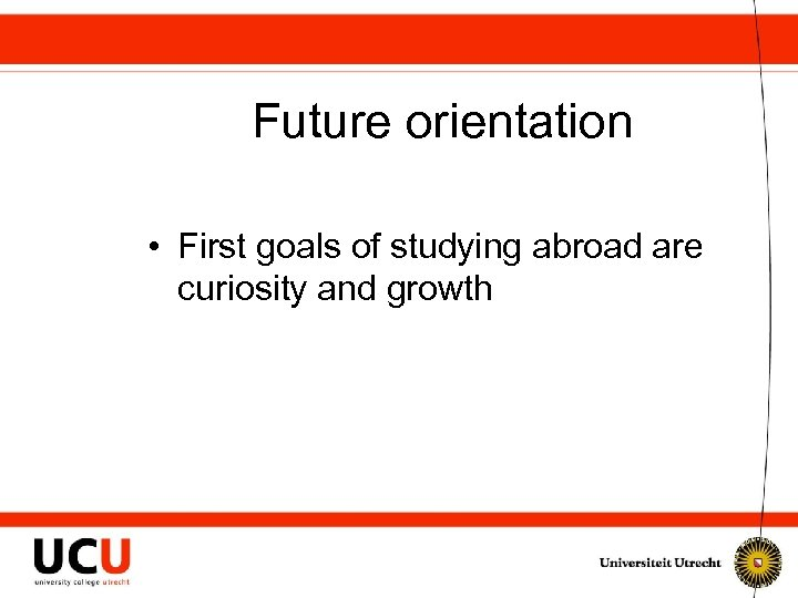 Future orientation • First goals of studying abroad are curiosity and growth