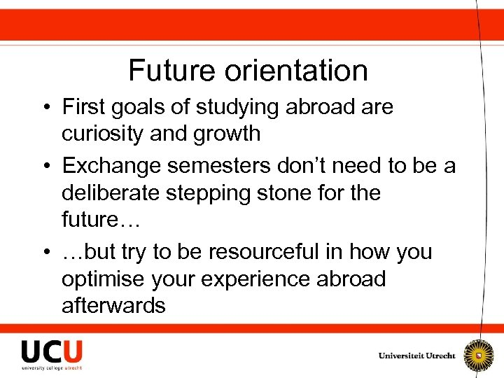 Future orientation • First goals of studying abroad are curiosity and growth • Exchange