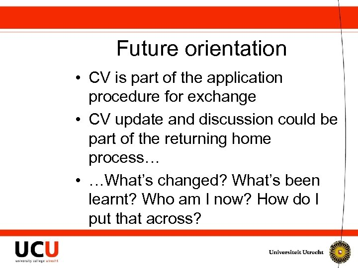 Future orientation • CV is part of the application procedure for exchange • CV